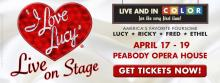 """I Love Lucy"" Live on Stage, at the Peabody Opera House April 17-19"