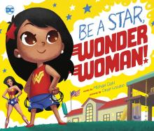 Be A Star, Wonder Woman! by Michael Dahl and Omar Lozano